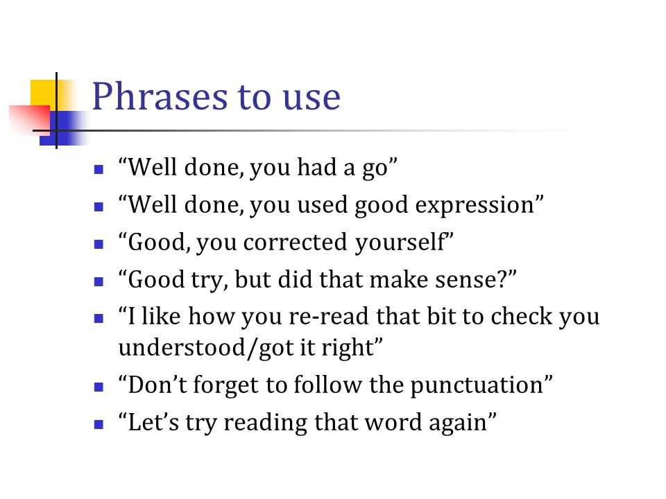 Phrases to use Well done, you had a go