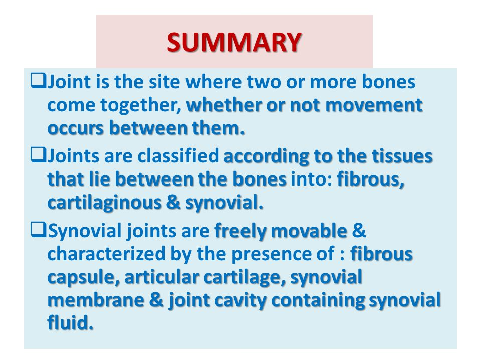 SUMMARY Joint is the site where two or more bones come together, whether or not movement occurs between them.