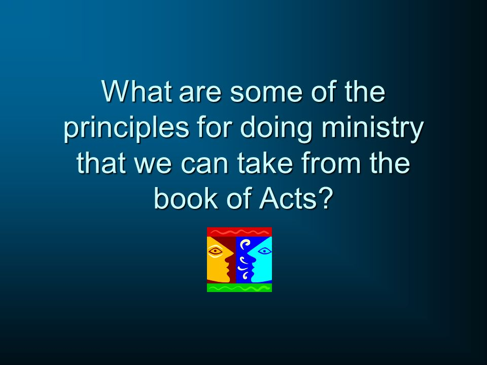What are some of the principles for doing ministry that we can take from the book of Acts
