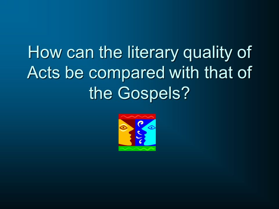 How can the literary quality of Acts be compared with that of the Gospels