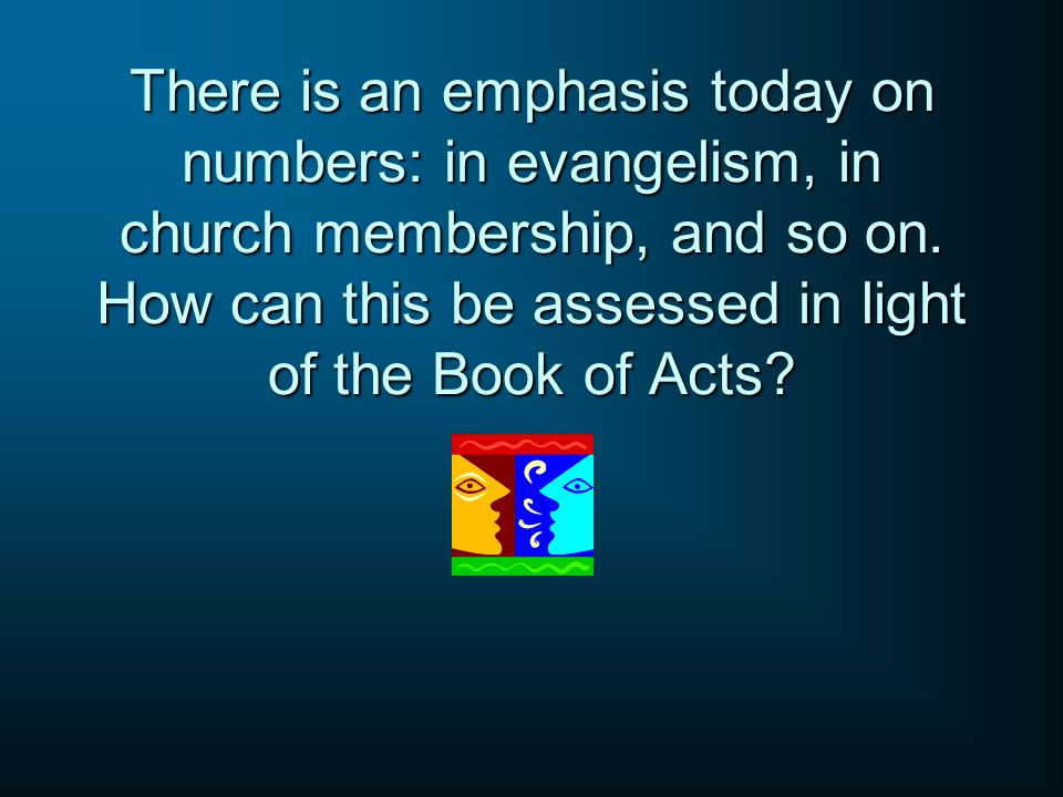 There is an emphasis today on numbers: in evangelism, in church membership, and so on.