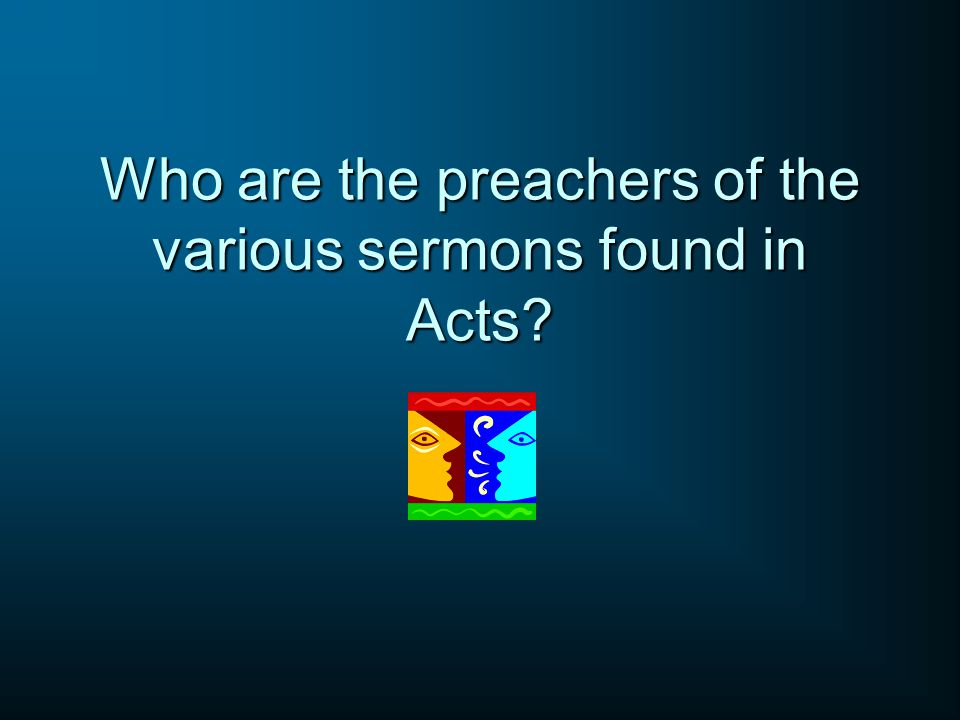 Who are the preachers of the various sermons found in Acts