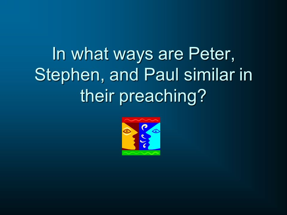 In what ways are Peter, Stephen, and Paul similar in their preaching