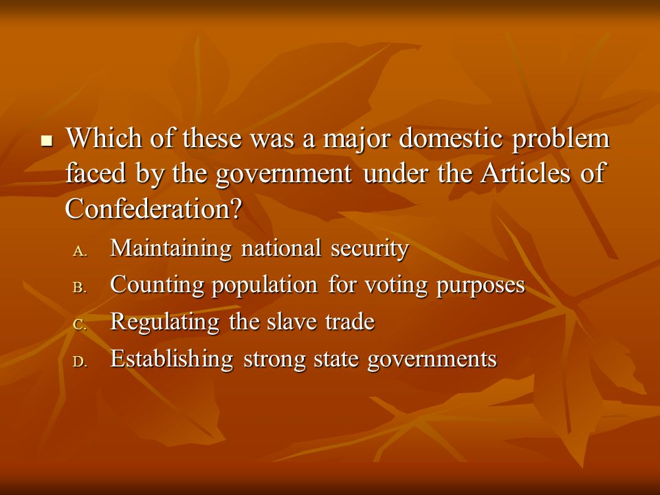 Which of these was a major domestic problem faced by the government under the Articles of Confederation