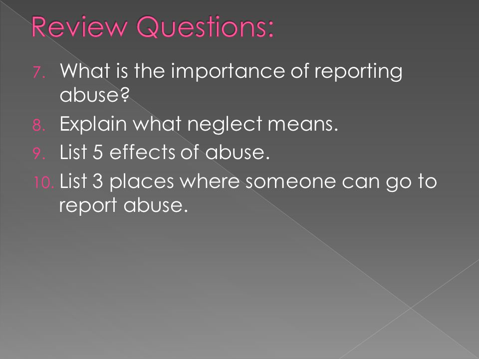 Review Questions: What is the importance of reporting abuse