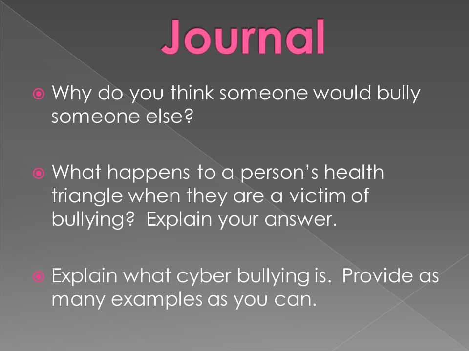 Journal Why do you think someone would bully someone else
