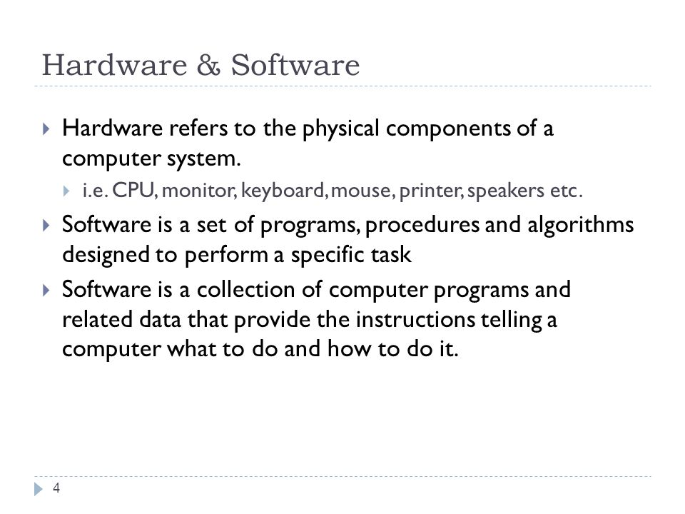 Hardware & Software Hardware refers to the physical components of a computer system. i.e. CPU, monitor, keyboard, mouse, printer, speakers etc.