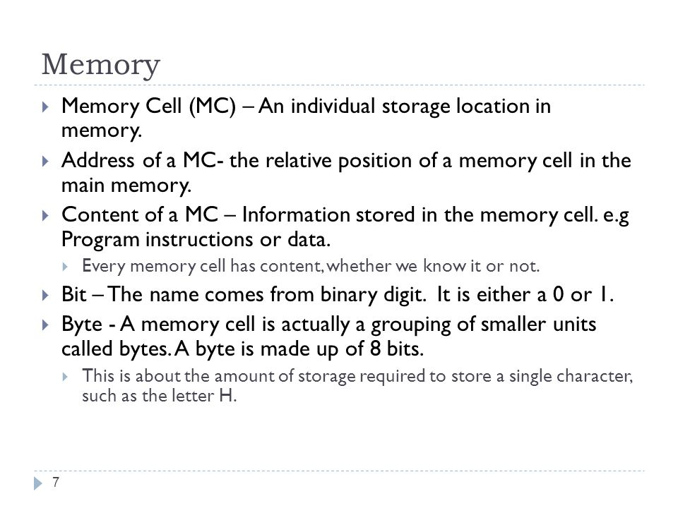 Memory Memory Cell (MC) – An individual storage location in memory.