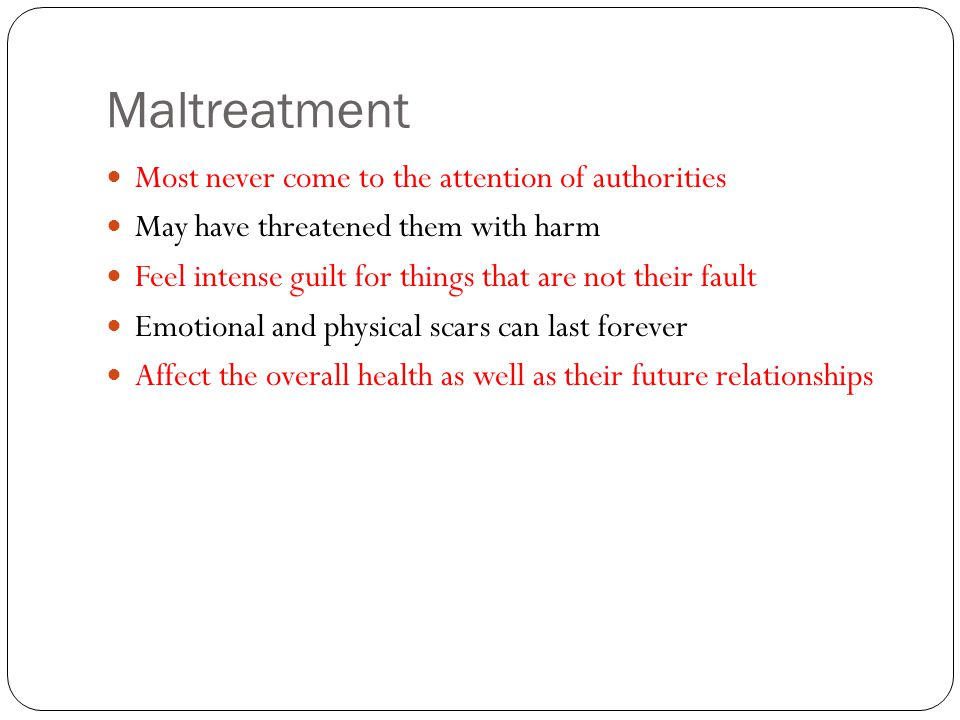 Maltreatment Most never come to the attention of authorities