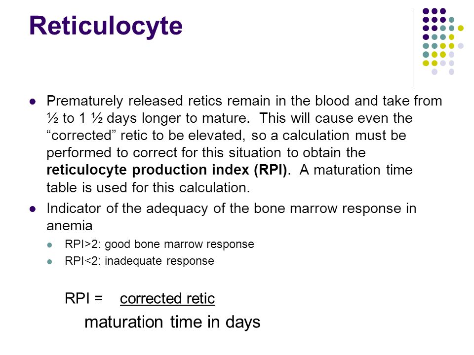 Reticulocyte maturation time in days RPI = corrected retic