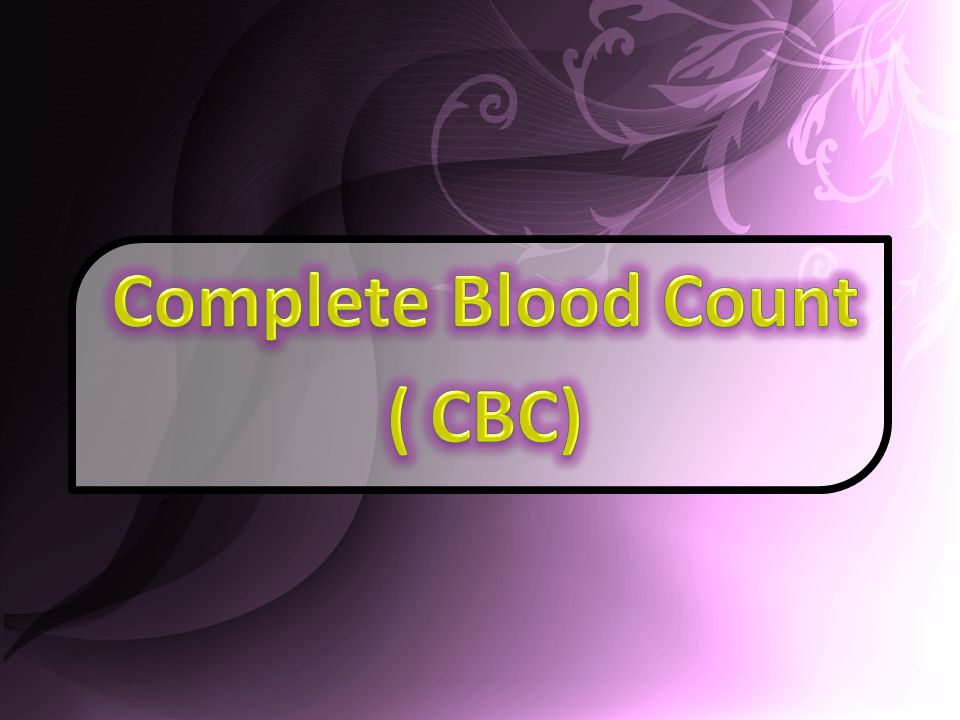 Complete Blood Count ( CBC)  Complete Blood Count ( CBC) - ppt video