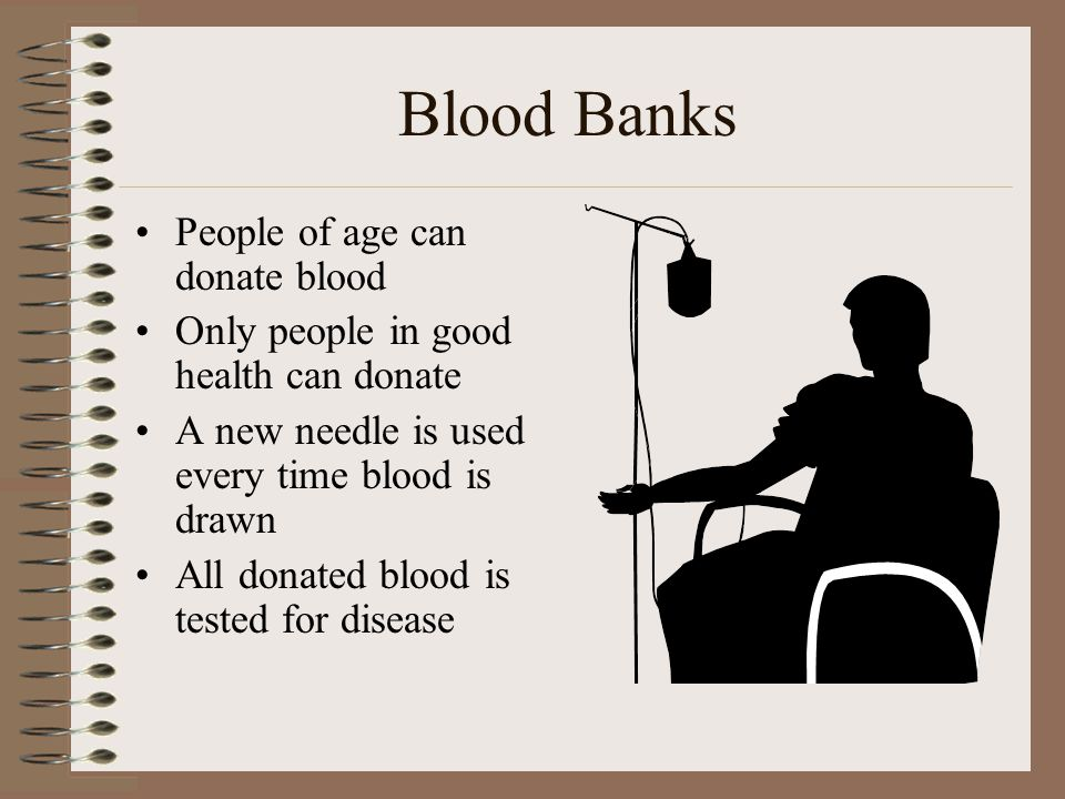 Blood Banks People of age can donate blood