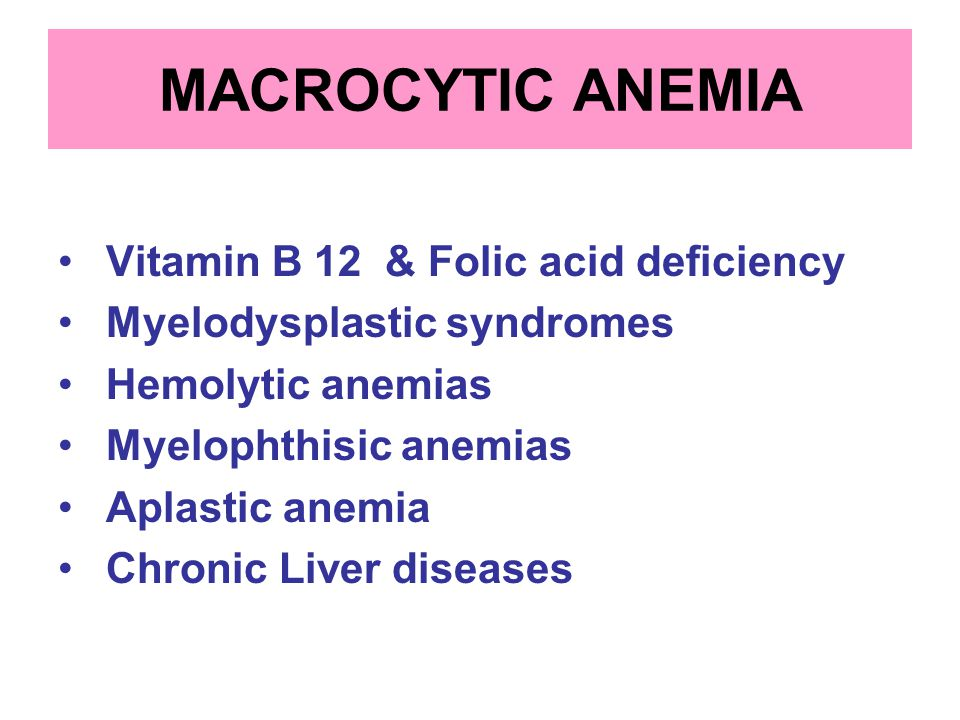 MACROCYTIC ANEMIA Vitamin B 12 & Folic acid deficiency