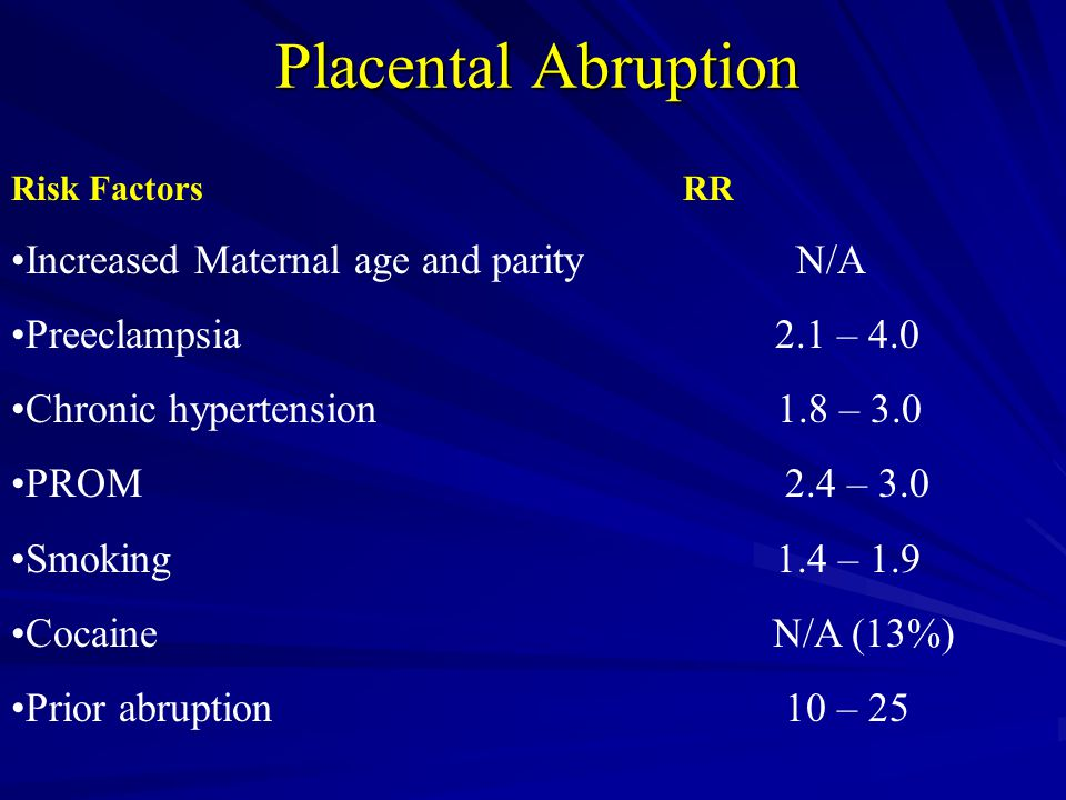 Placental Abruption Increased Maternal age and parity N/A