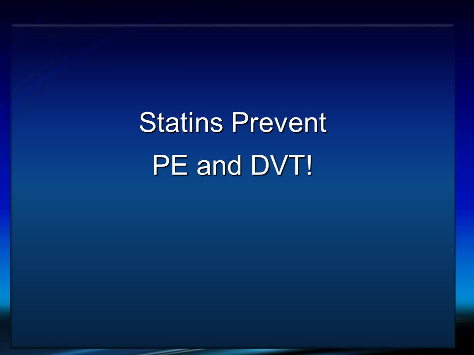 Statins Prevent PE and DVT!