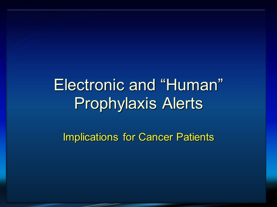 Electronic and Human Prophylaxis Alerts Implications for Cancer Patients