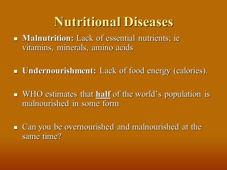 Nutritional Diseases Malnutrition: Lack of essential nutrients; ie vitamins, minerals, amino acids.