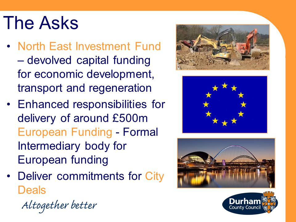 The Asks North East Investment Fund – devolved capital funding for economic development, transport and regeneration.