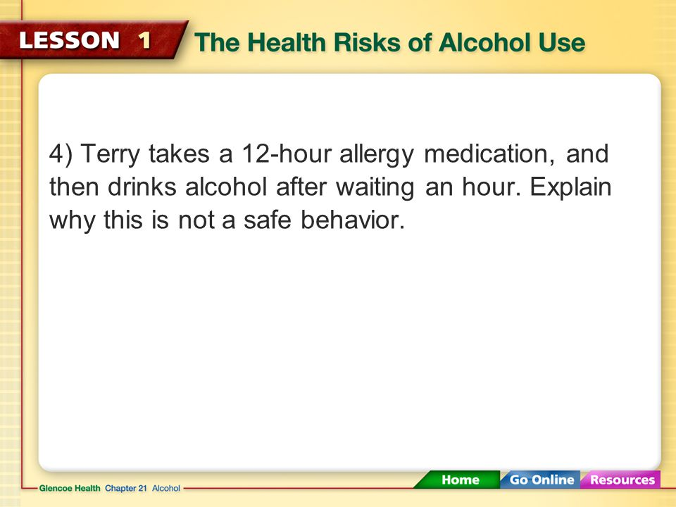 4) Terry takes a 12-hour allergy medication, and then drinks alcohol after waiting an hour.