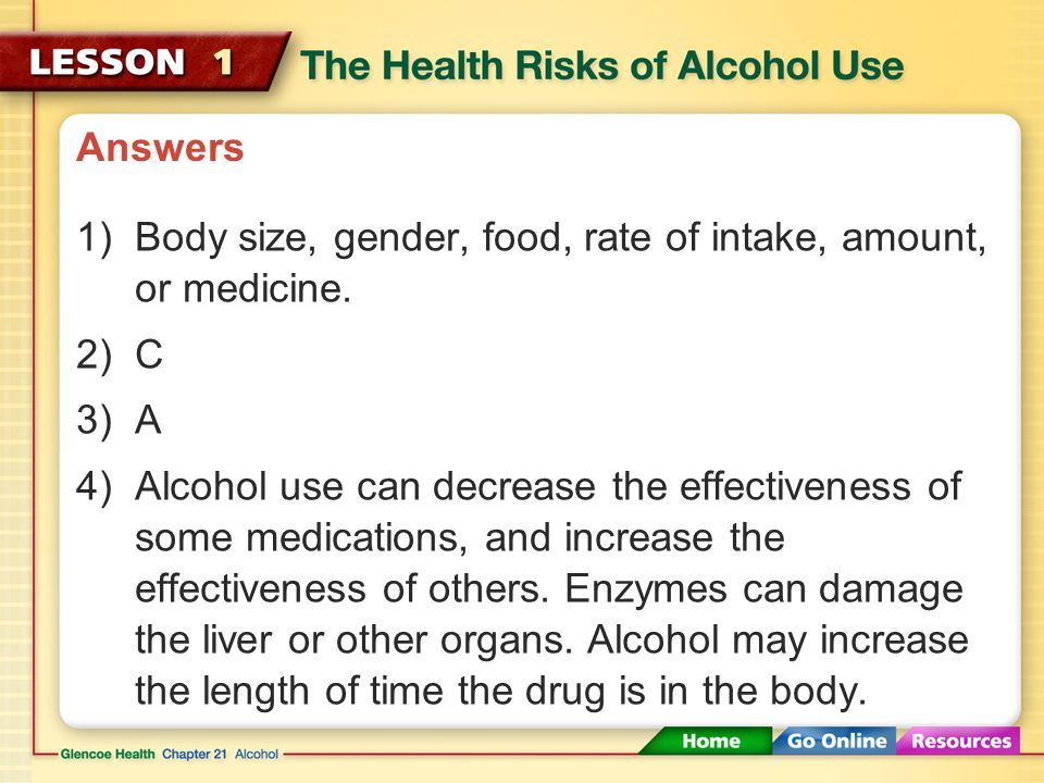 Answers Body size, gender, food, rate of intake, amount, or medicine. C. A.