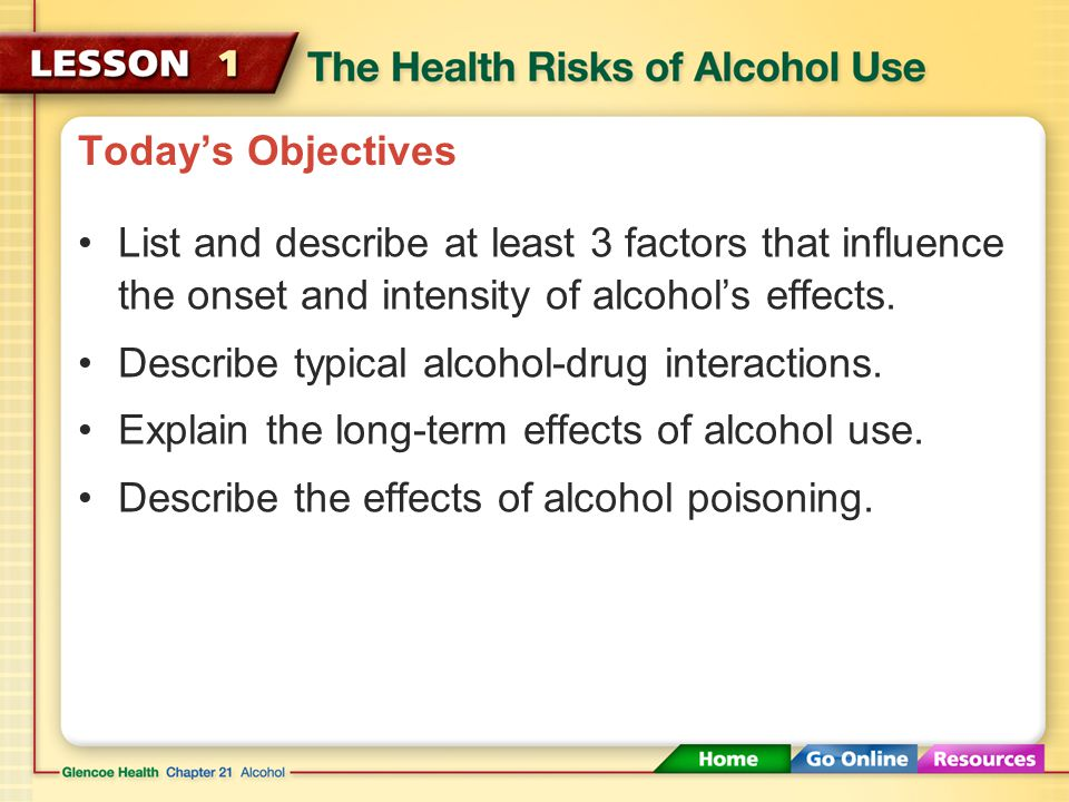 Today's Objectives List and describe at least 3 factors that influence the onset and intensity of alcohol's effects.