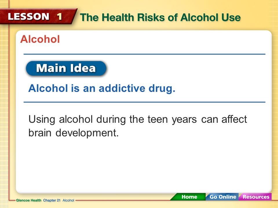 Alcohol Alcohol is an addictive drug.