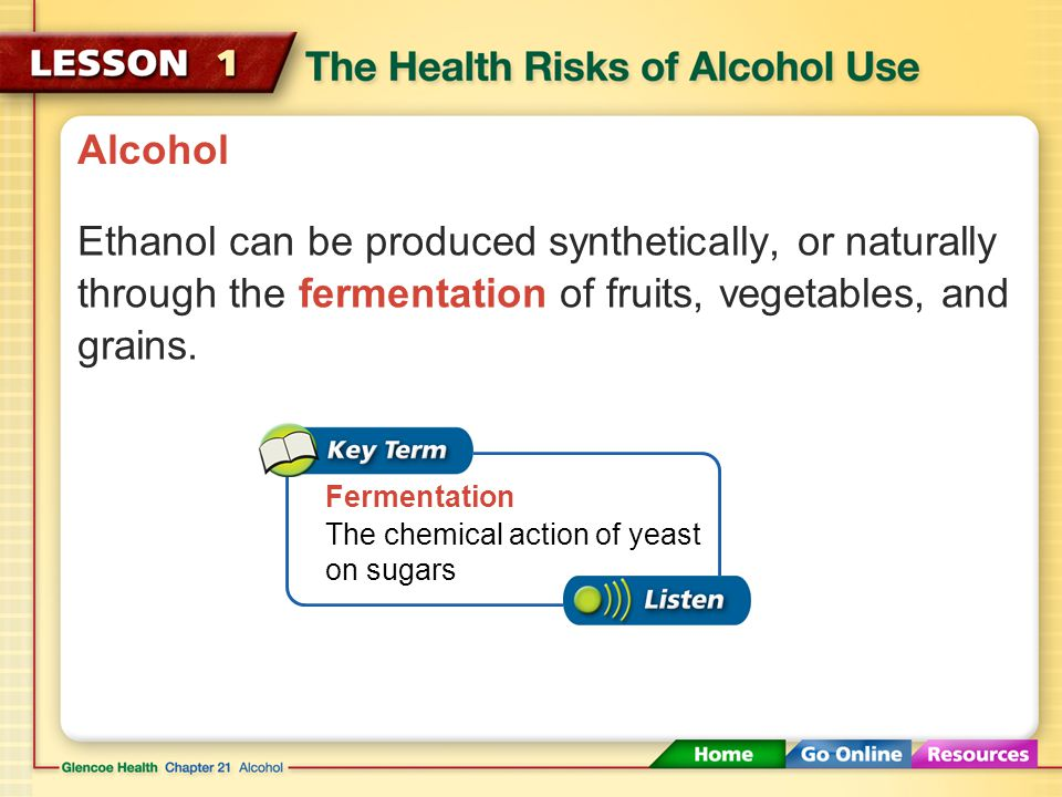 Alcohol Ethanol can be produced synthetically, or naturally through the fermentation of fruits, vegetables, and grains.