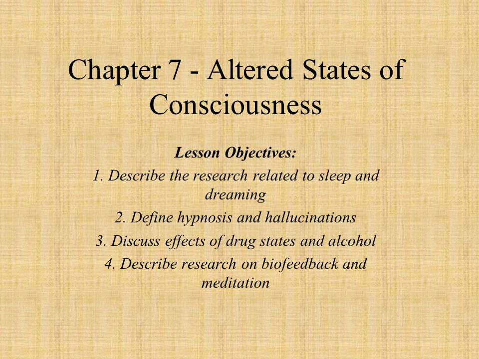 7 states of consciousness Chapter 7: states of consciousness 1 consciousness is: a) the ability to solve problems, reason, and remember b) the sudden and often novel realization of the.