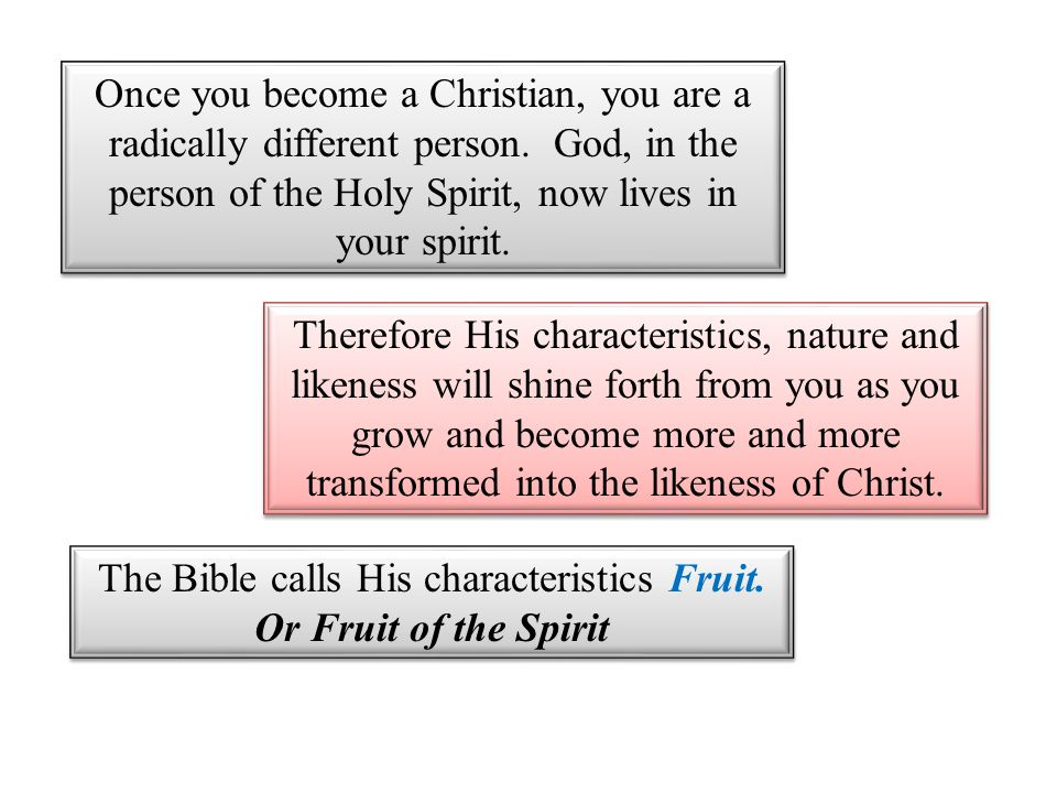 The Bible calls His characteristics Fruit. Or Fruit of the Spirit