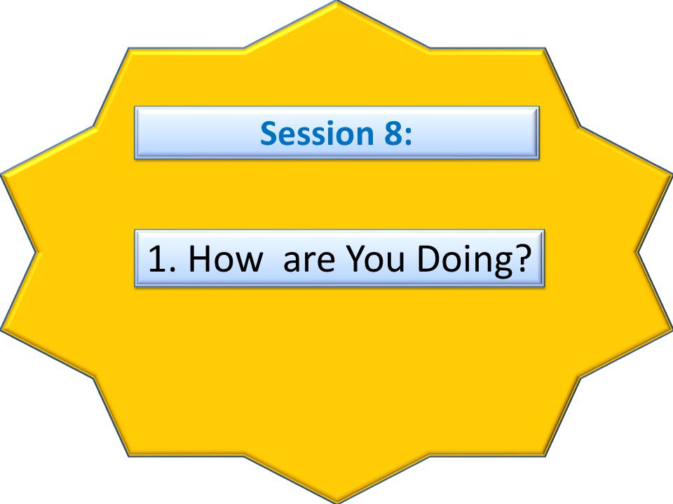 Session 8: 1. How are You Doing