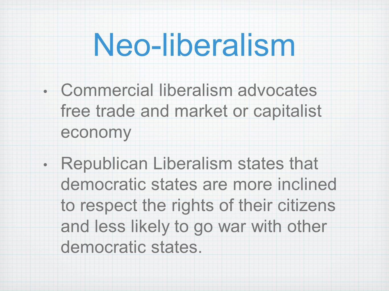 Neo-liberalism Commercial liberalism advocates free trade and market or capitalist economy.