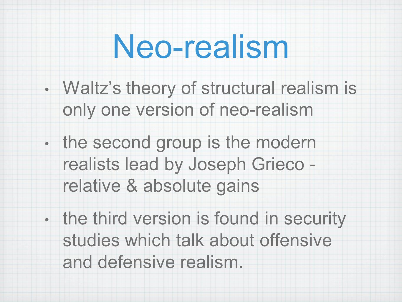 Neo-realism Waltz's theory of structural realism is only one version of neo-realism.