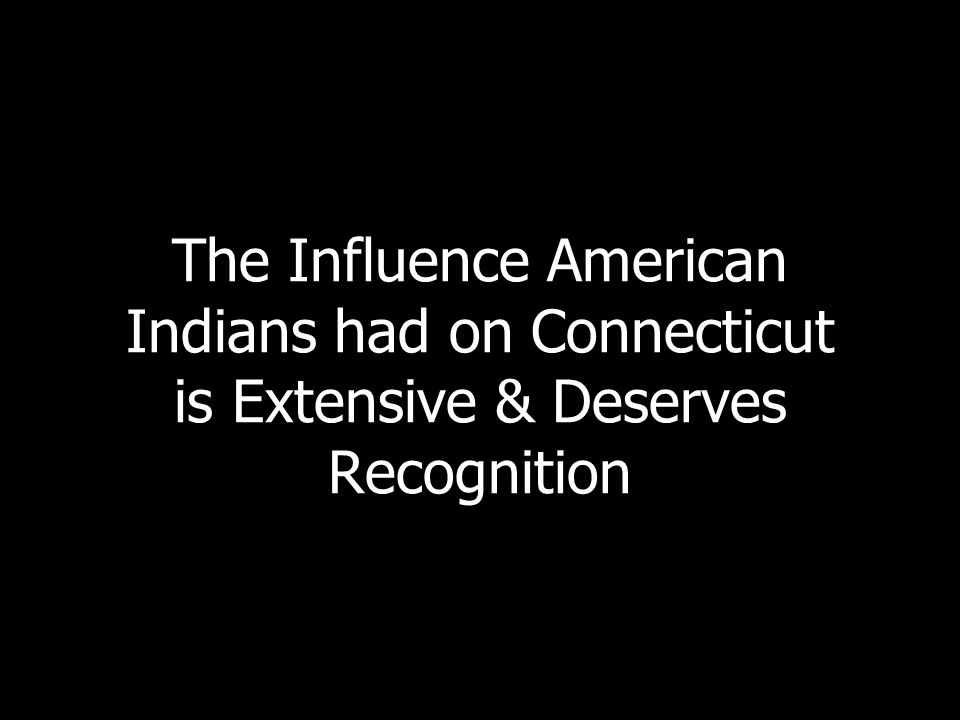 The Influence American Indians had on Connecticut is Extensive & Deserves Recognition