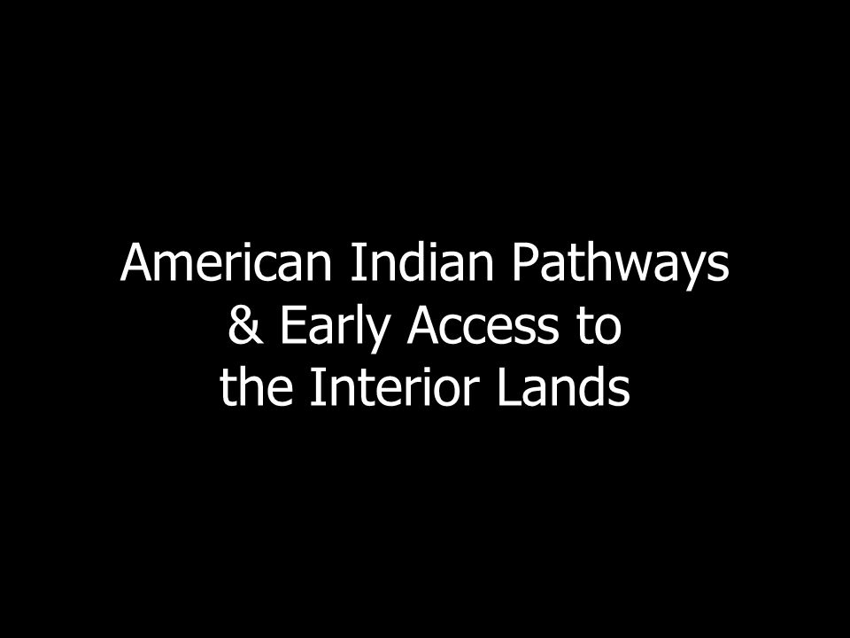 American Indian Pathways & Early Access to the Interior Lands