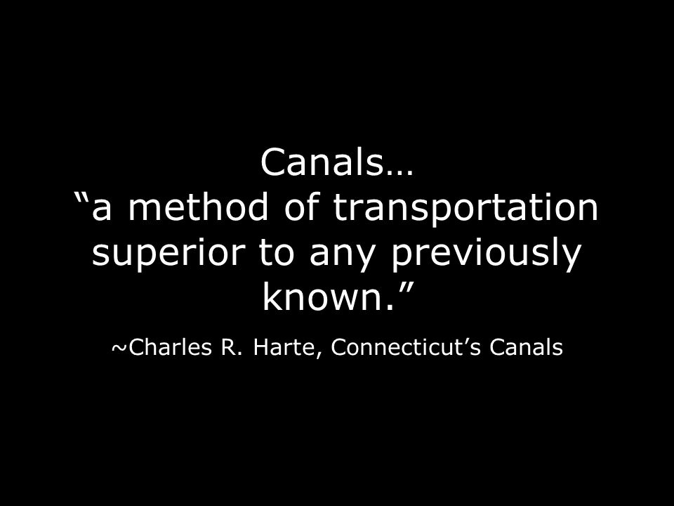 Canals… a method of transportation superior to any previously known