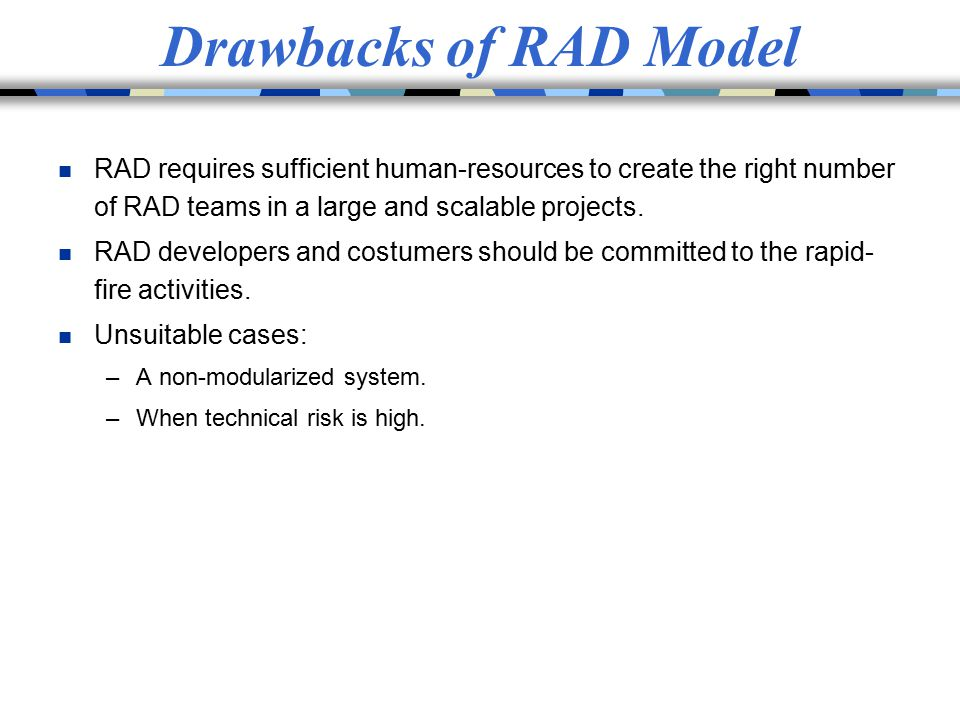 Drawbacks of RAD Model RAD requires sufficient human-resources to create the right number of RAD teams in a large and scalable projects.