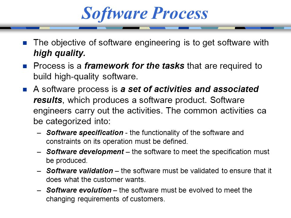 Software Process The objective of software engineering is to get software with high quality.