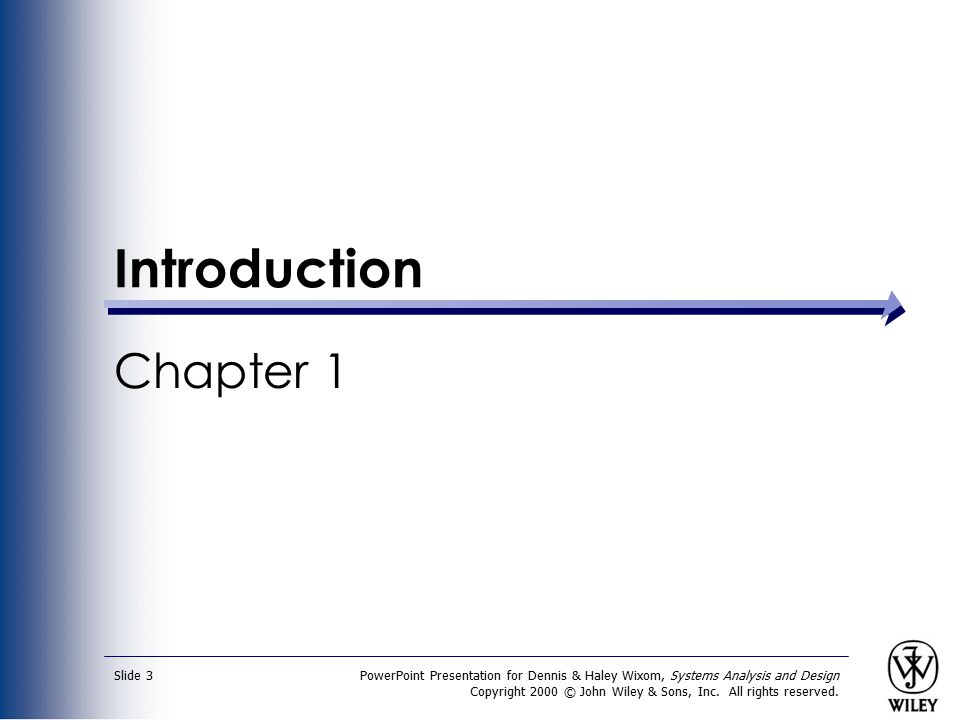 Introduction Chapter 1. PowerPoint Presentation for Dennis & Haley Wixom, Systems Analysis and Design.