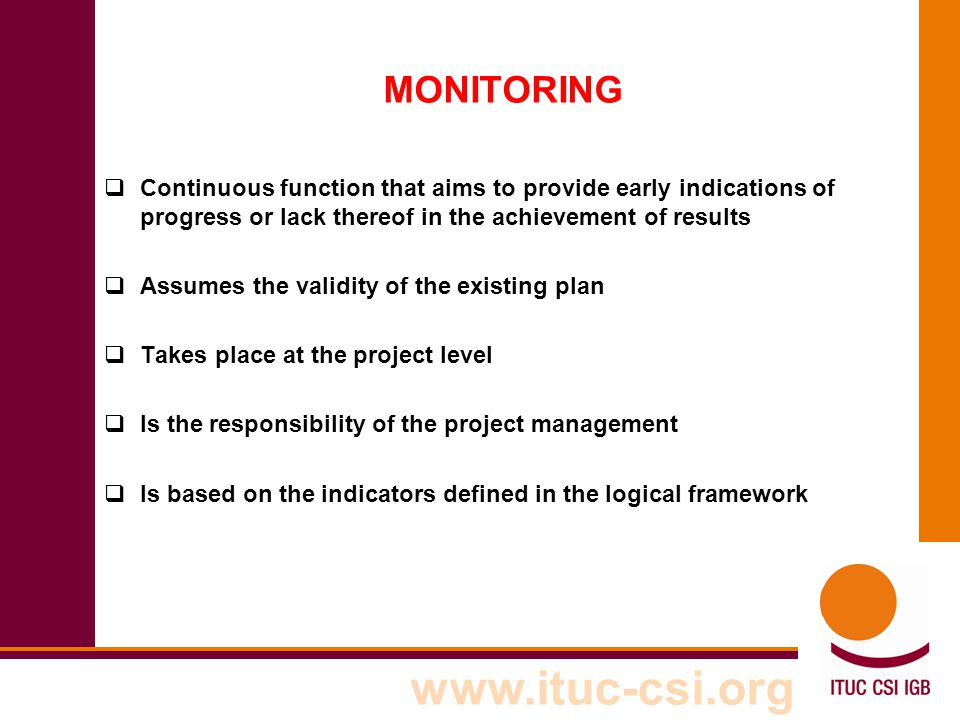 MONITORING Continuous function that aims to provide early indications of progress or lack thereof in the achievement of results.