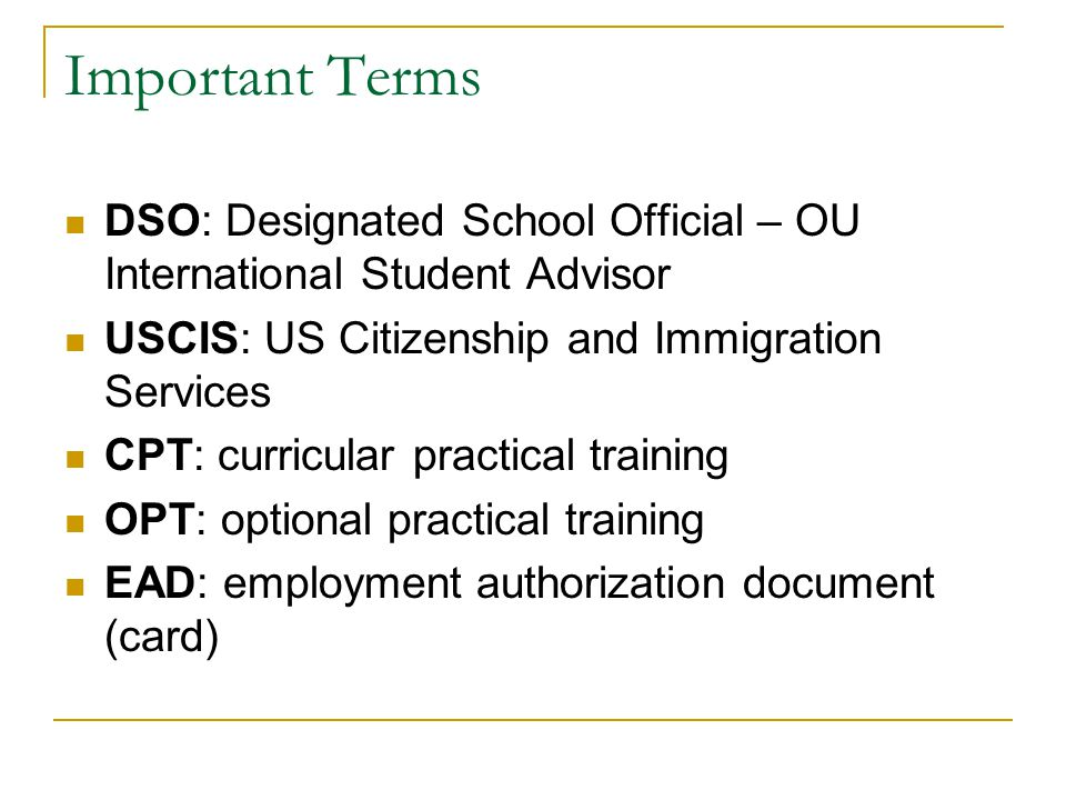 Important Terms DSO: Designated School Official – OU International Student Advisor. USCIS: US Citizenship and Immigration Services.