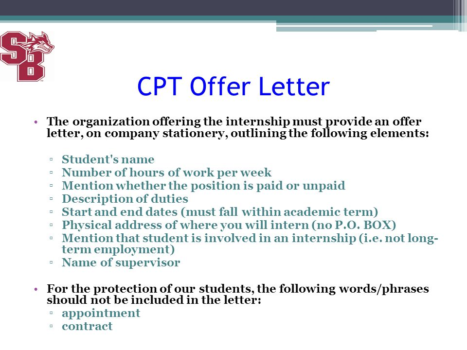 CPT Offer Letter The organization offering the internship must provide an offer letter, on company stationery, outlining the following elements: