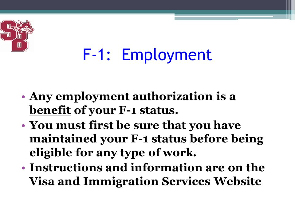 F-1: Employment Any employment authorization is a benefit of your F-1 status.