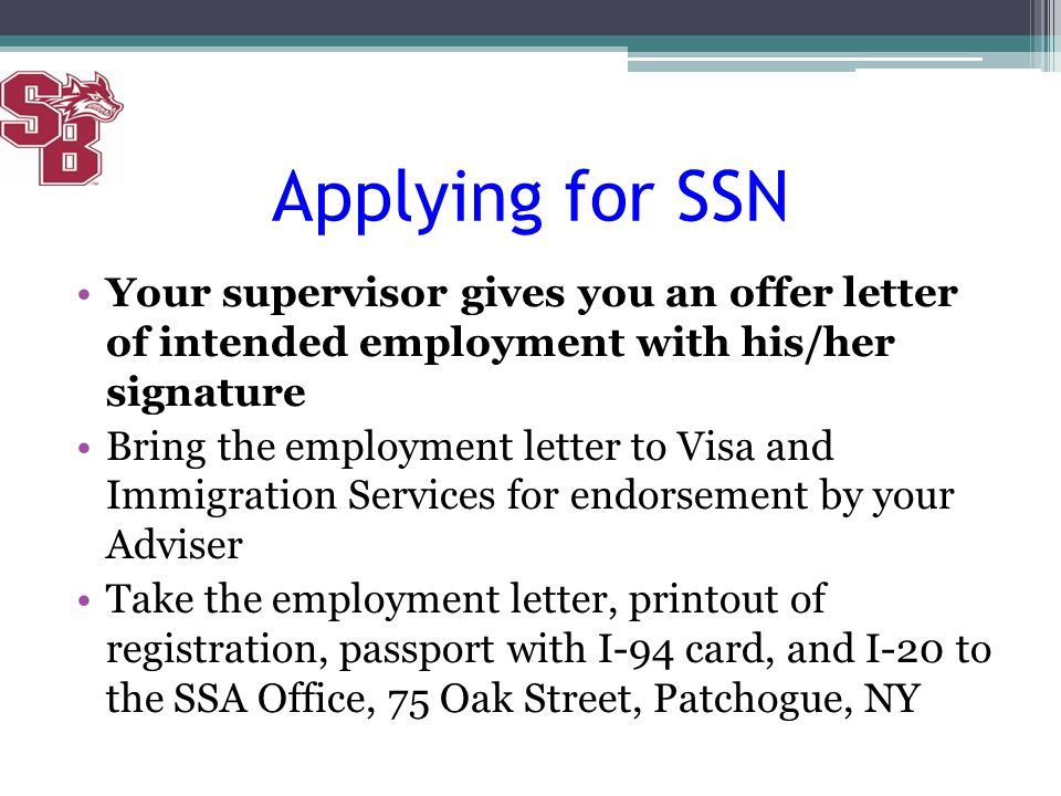Applying for SSN Your supervisor gives you an offer letter of intended employment with his/her signature.