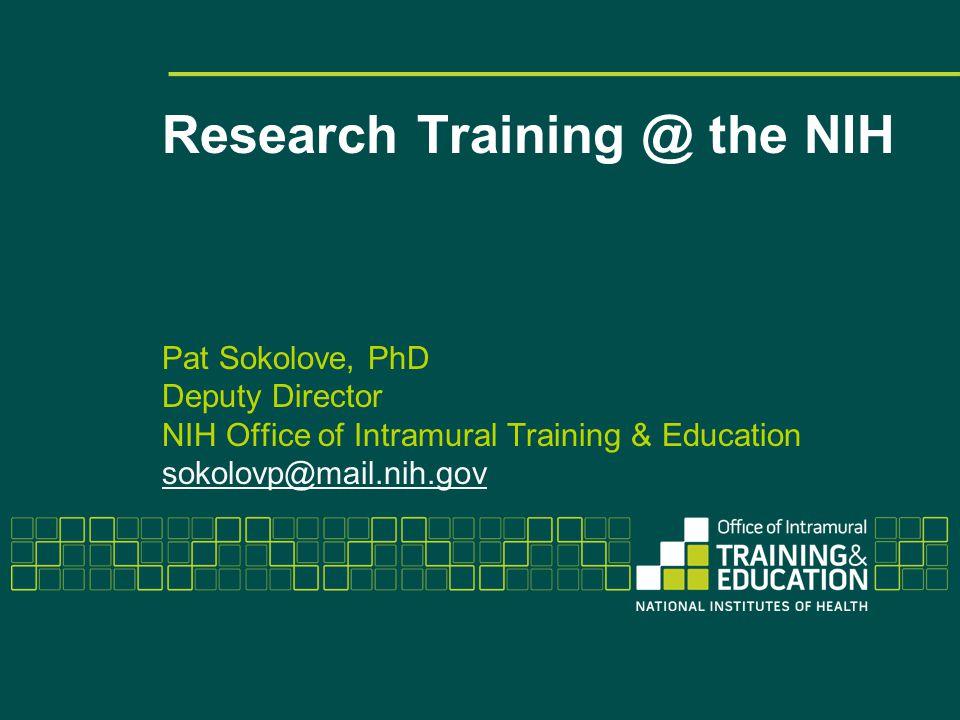 Research the NIH Pat Sokolove, PhD Deputy Director NIH