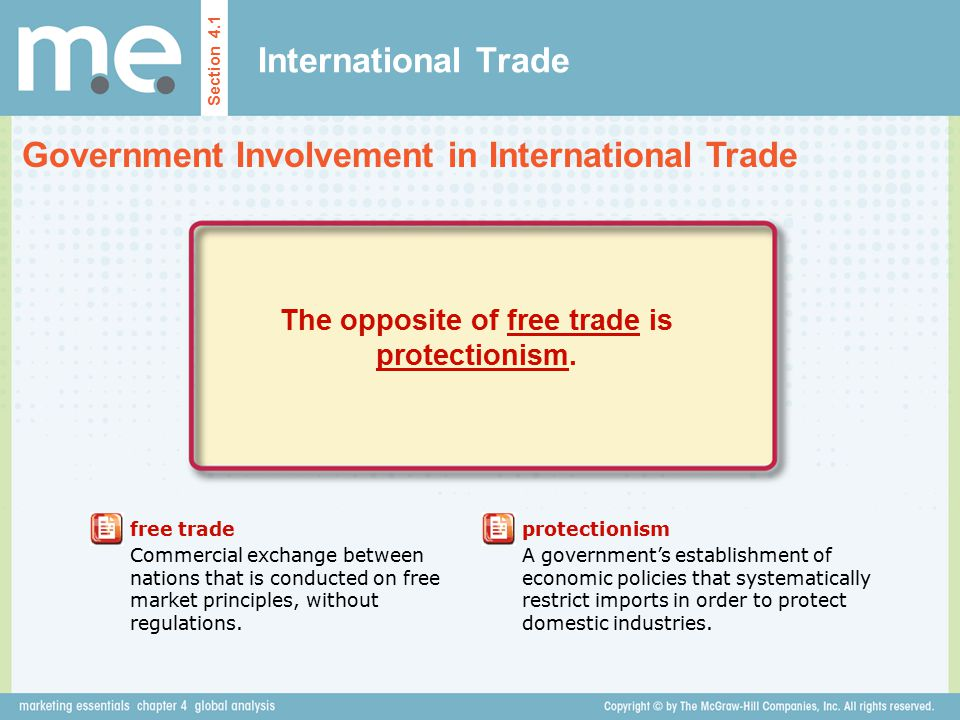 The opposite of free trade is protectionism.