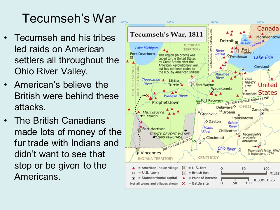 Tecumseh's War Tecumseh and his tribes led raids on American settlers all throughout the Ohio River Valley.
