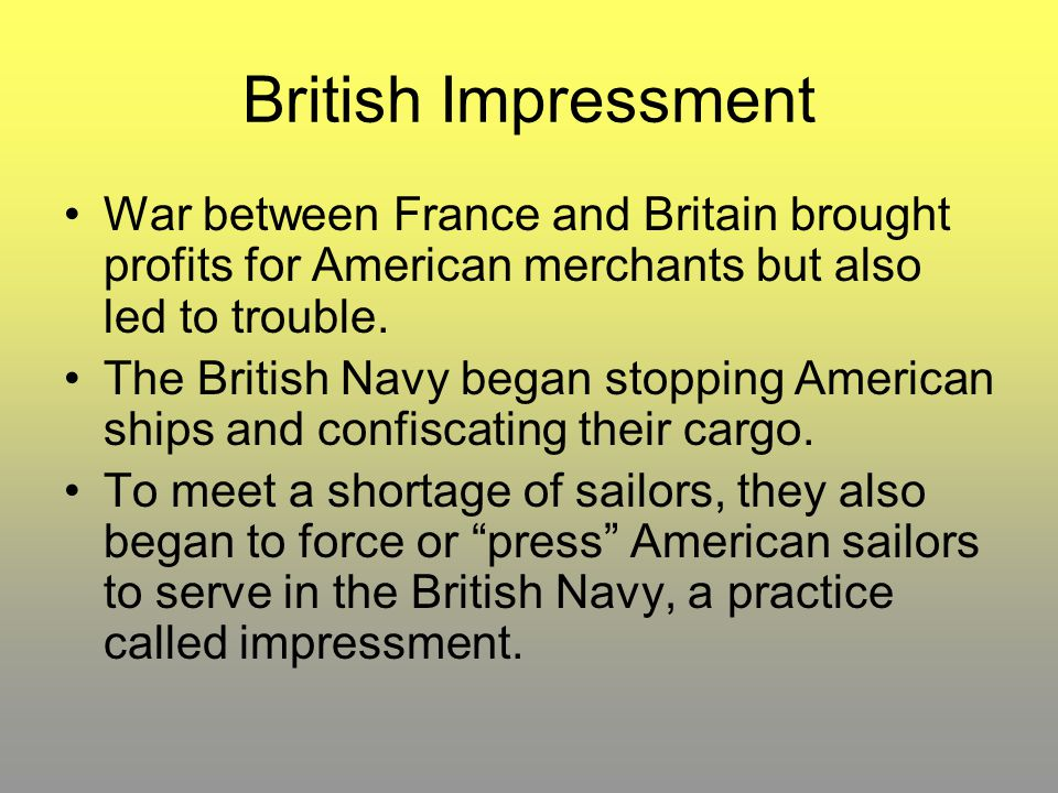 British Impressment War between France and Britain brought profits for American merchants but also led to trouble.