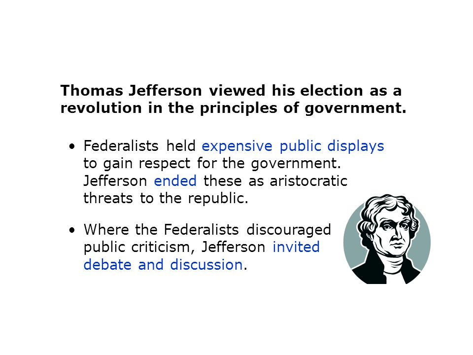 Thomas Jefferson viewed his election as a revolution in the principles of government.