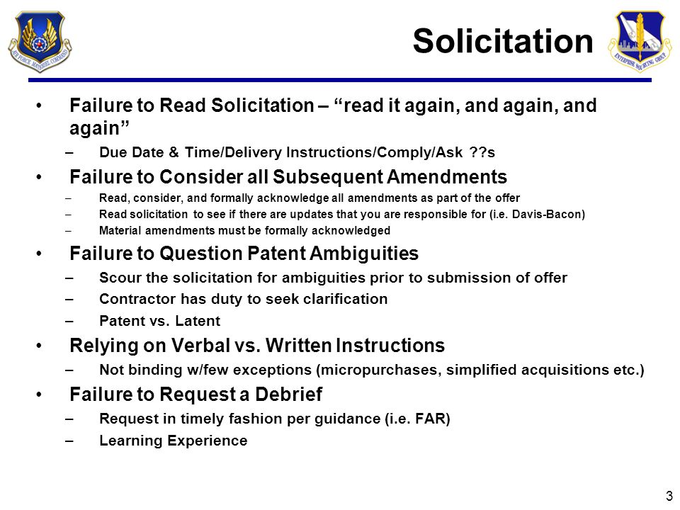 Solicitation Failure to Read Solicitation – read it again, and again, and again Due Date & Time/Delivery Instructions/Comply/Ask s.