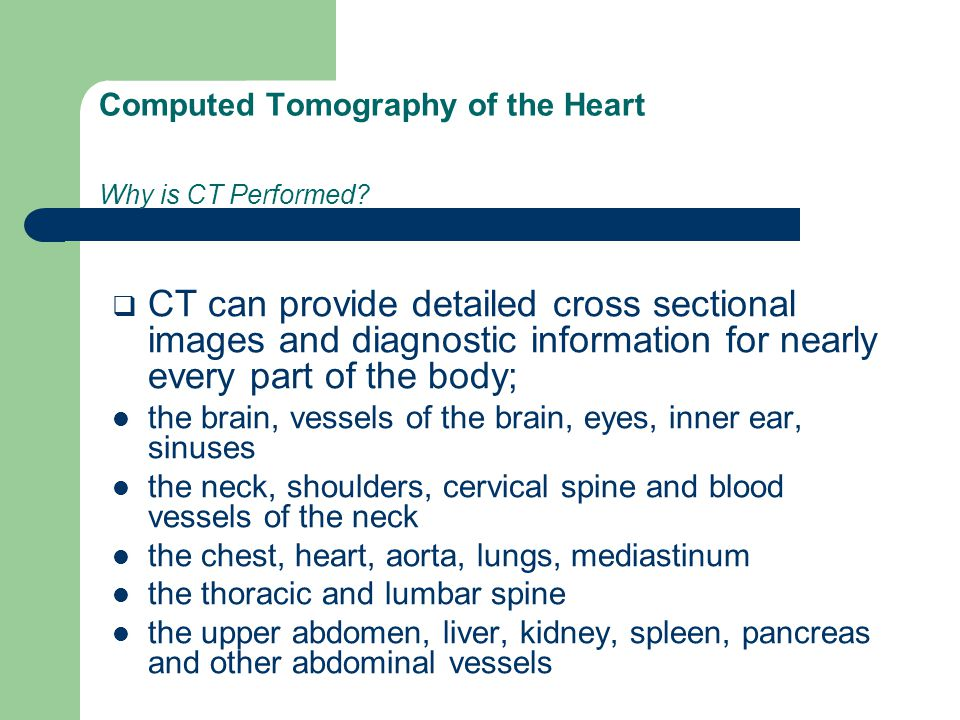 Computed Tomography of the Heart Why is CT Performed